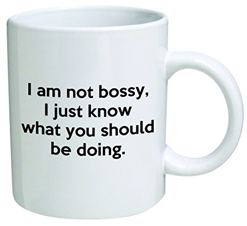 I Am Not Bossy I Just Know What You Should Be Doing Coffee Mug Funny Office Collectible Novelty and Souvenir 11 Oz