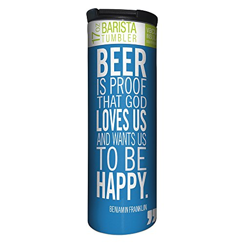 Tree-Free Greetings Beer is Proof Vacuum Insulated Travel Coffee Tumbler 17 Ounce Stainless Steel Mug Funny Benjamin Franklin Quote BT21981