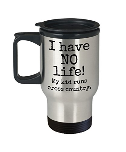 Cross country mom or dad travel mug - I have NO life My kid runs cross country - 14 oz stainless steel insulated coffee cup with lid - funny gift for running coach or loyal XC parent and race fan