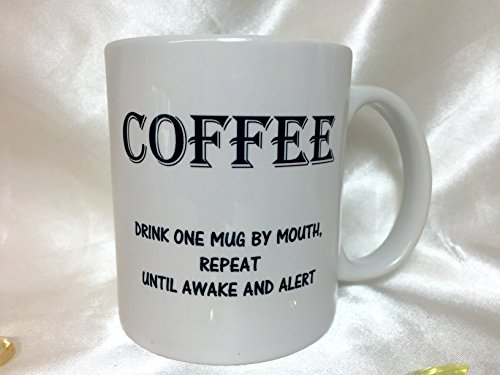 A047 Coffee Drink One Mug By Mouth Repeat Until awake and alert Coffee Mug Funny joke about Coffee best Friend gifts 11 oz Ceramic Mug Coffee Lovers Gift
