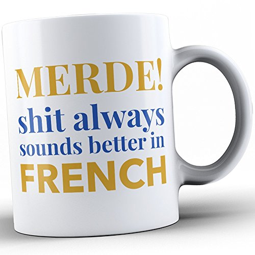 French Coffee Mug - French Coffee Cup - Funny Gift for French People -Sounds Better In French - Best Present for French People - 11oz
