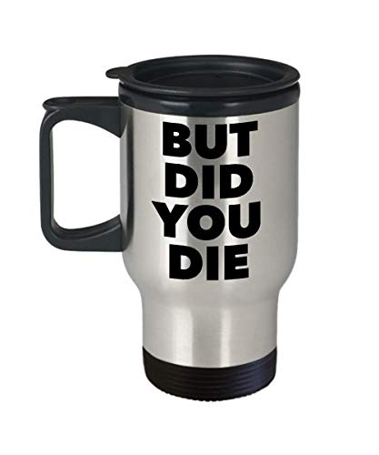But Did You Die Tho Funny Meme Mug Stainless Steel Insulated Travel Coffee Cup