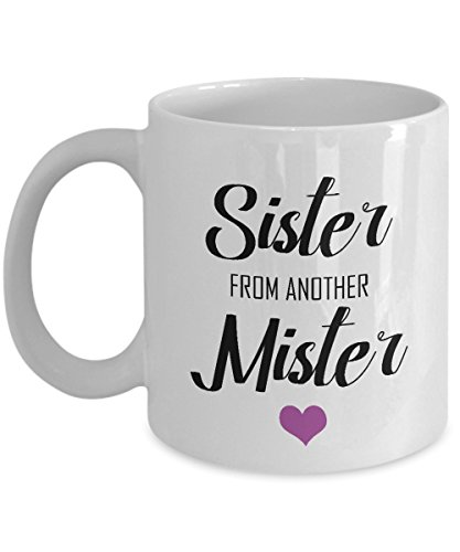 Funny Coffee Mug - Sister From Another Mister Unique Novelty Gag Gift Idea for Best Friend Christmas Gift Birthday Gift Bestfriend Present Best Friend Gift 11oz Funny Tea Cup