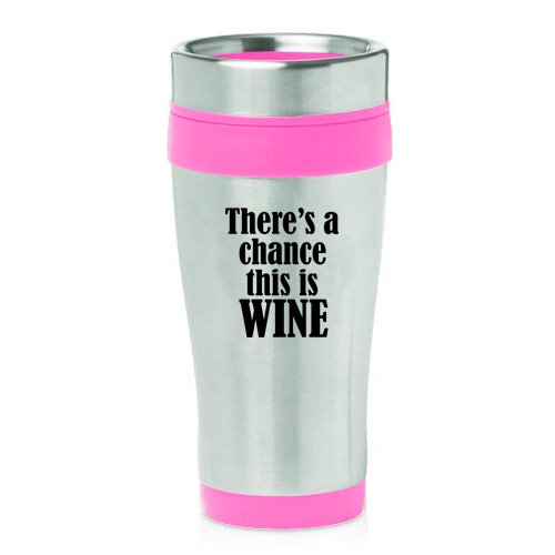 16oz Insulated Stainless Steel Travel Mug Theres A Chance This Is Wine Pink